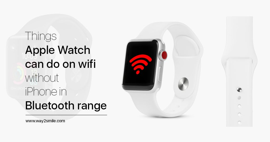 Things Apple Watch Can Do On Wifi Without Iphone In Bluetooth Range Way2smile