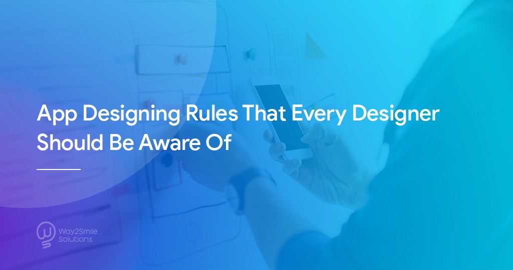 App Designing Rules That Every Designer Should Be Aware Of