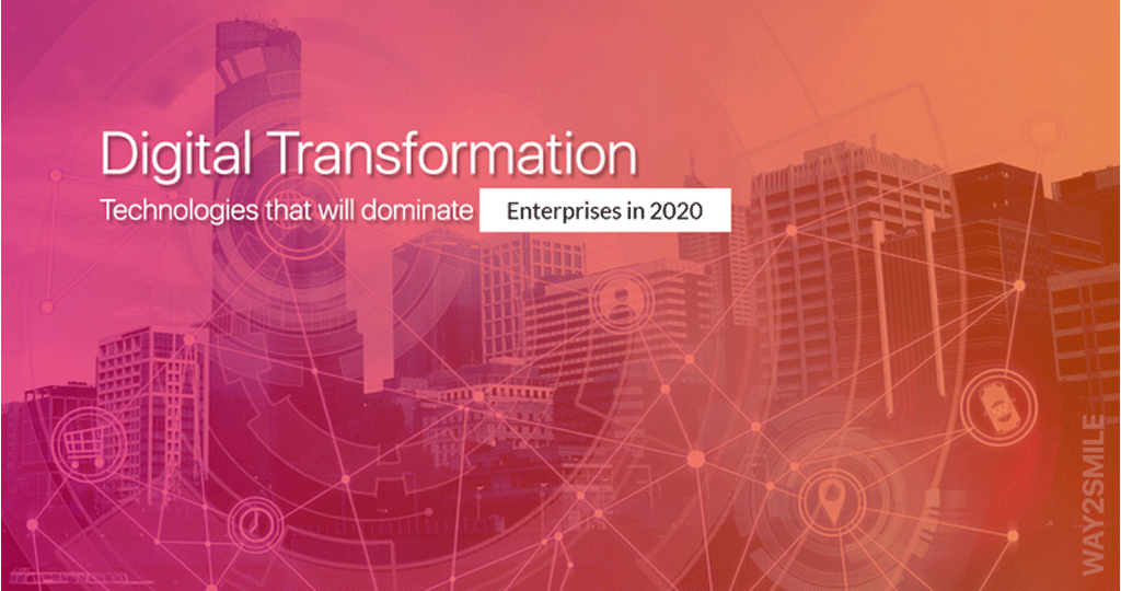 Digital Transformation Technologies that will dominate Enterprises in 2020
