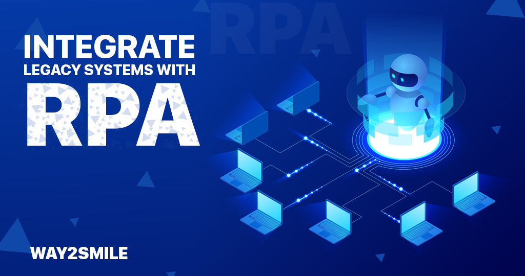 Why is it essential to integrate Legacy Systems with RPA? | Way2smile